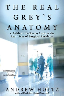 The Real Grey's Anatomy By Holtz, Andrew